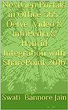 NextGen Portals in Office 365: Delve, Video & InfoPedia & Hybrid Integration with SharePoint 2016