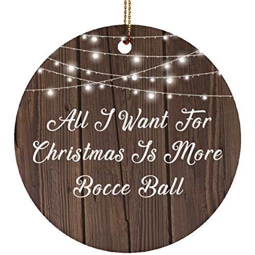 Designsify All I Want for Christmas is More Bocce Ball - Ceramic Circle Ornament, Keramik Ornament Weihnachten Weihnachtsbaumschmuck, Geschenk für Geburtstag, Weihnachten