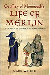 Geoffrey of Monmouth's Life of Merlin: A New Verse Translation Kindle Edition