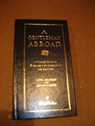 Title: A Gentleman Abroad A Concise Guide to Traveling wi