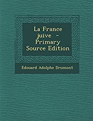 La France Juive - Primary Source Edition