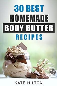 30 Best Homemade Body Butter Recipes (English Edition) par [Hilton, Kate]