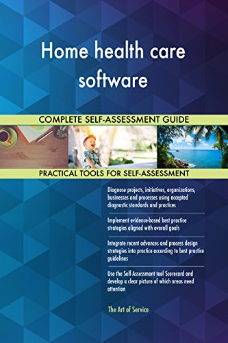 Home health care software All-Inclusive Self-Assessment - More than 670 Success Criteria, Instant Visual Insights, Comprehensive Spreadsheet Dashboard, Auto-Prioritized for Quick Results (Health Assessment-software)