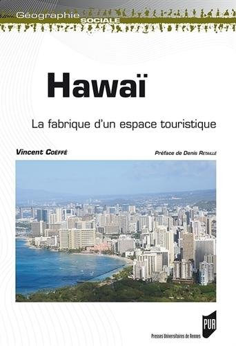 Hawaï : La fabrique d'un espace touristique par Vincent Coëffé