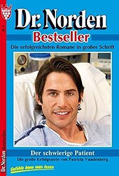 Dr. Norden Bestseller 5 - Arztroman: Der schwierige Patient