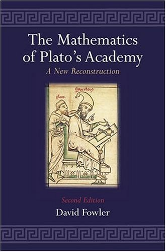 The Mathematics of Plato's Academy: A New Reconstruction by David H. Fowler (1999-06-03)