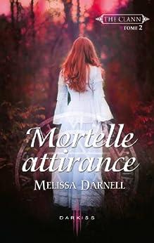 Mortelle attirance : T2 - The Clann par [Darnell, Melissa]