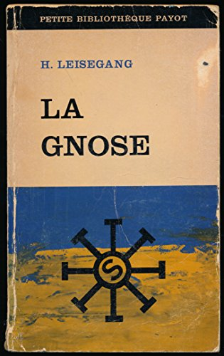 La Gnose - Traduction de Jean Gouillard - Avant-propos de l'auteur - Index du vocabulaire gnostique par Hans Leisegang