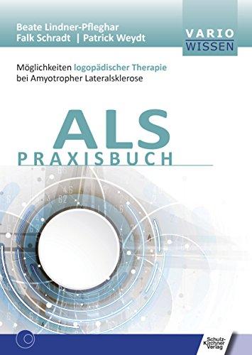 ALS Praxisbuch: Möglichkeiten logopädischer Therapie bei Amyotropher Lateralsklerose