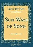 Sun-Ways of Song (Classic Reprint)