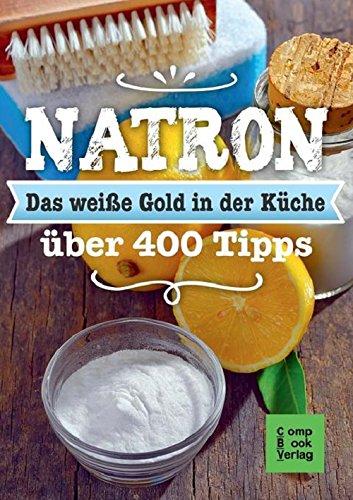 natron-das-weisse-gold-in-der-kuche-alt-bewahrt-neu-entdeckt-uber-400-tipps