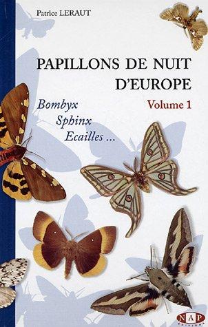 Papillons de nuit d'Europe : Volume 1, Bombyx, Sphinx, Ecailles