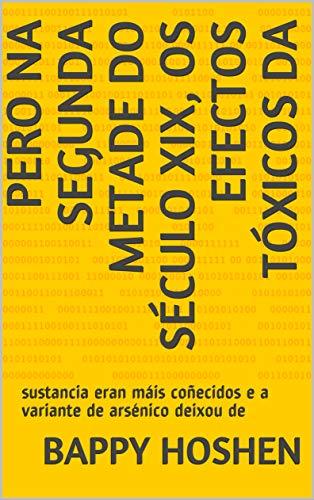 Pero na segunda metade do século XIX, os efectos tóxicos da : sustancia eran máis coñecidos e a variante de arsénico deixou de  (Galician Edition) por bappy   hoshen