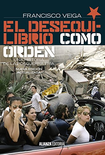 El desequilibrio como orden: Una historia de la Posguerra Fría, 1990-2008. 2ª ed. (Alianza Ensayo)