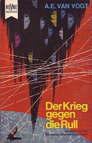 Der Krieg gegen die Rull : Utop. Roman. A. E. van Vogt. [Aus d. Amerikan. Dt. Übers. von Walter Ernsting], Heyne-Bücher ; Nr. 3205 : Science fiction
