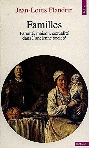 Familles. Parent', Maison, Sexualit' Dans L'Ancienne Soci't' par Jean-Louis Flandrin