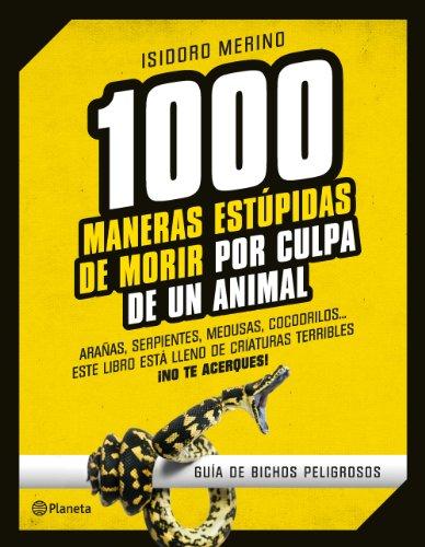1.000 maneras estúpidas de morir por culpa de un animal: Guía de bichos peligrosos (No Ficción) por Isidoro Merino