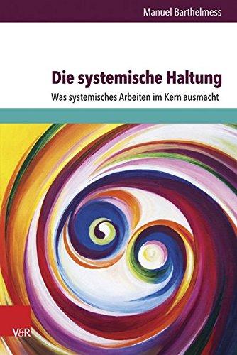 Die systemische Haltung: Was systemisches Arbeiten im Kern ausmacht (Psychotherapie Und Psychologie)