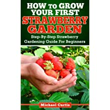 How To Grow Your First Strawberry Garden (English Edition)