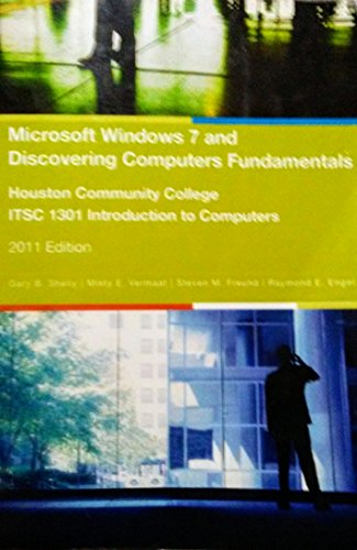 Microsoft Windows 7 and Discovering Computers Fundamentals - Houston Community College ITSC 1301 Introduction to Computers - 2011 Edition