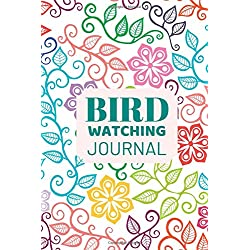 "Bird Watching Journal: Handy Bird Watchers Record Book, Logbook for Recording Daily Bird Sightings, Birding Journal Notebook Diary for Adults, Men, ... Professionals & Student 6""X9"" with 120 Pages"