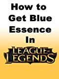 How to Get Blue Essence in League of Legends [OV]