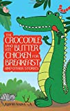 The Crocodile Who Ate Butter Chicken for Breakfast and Other Stories