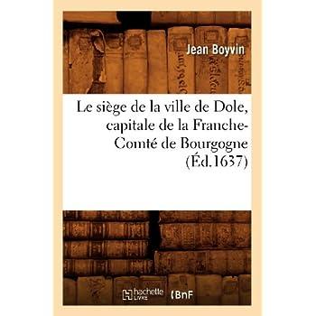 Le siège de la ville de Dole, capitale de la Franche-Comté de Bourgogne (Éd.1637)