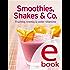 Smoothies, Shakes & Co: Unsere 100 besten Rezepte in einem Kochbuch