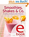 Smoothies, Shakes & Co: Unsere 100 be...