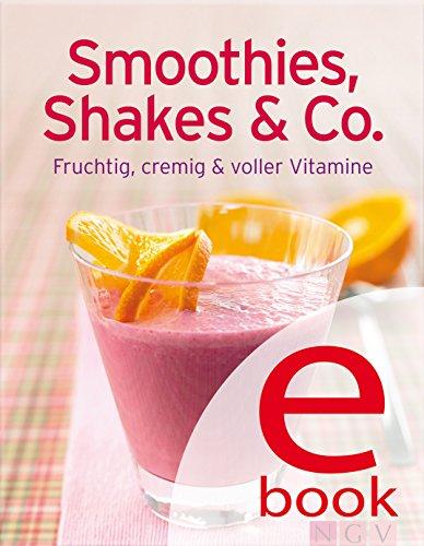 Smoothies, Shakes & Co: Unsere 100 besten Rezepte in einem Kochbuch -