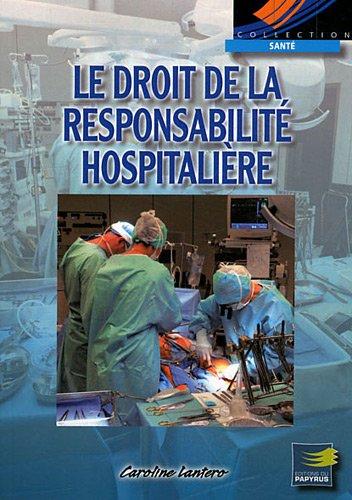 Le droit de la responsabilité hospitalière : Principes généraux et jurisprudences