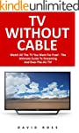 TV Without Cable: Watch All The TV Yo...