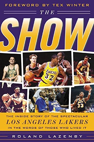 The Show: The Inside Story of the Spectacular Los Angeles Lakers in the Words of Those Who Lived It by Roland Lazenby (2005-12-05)