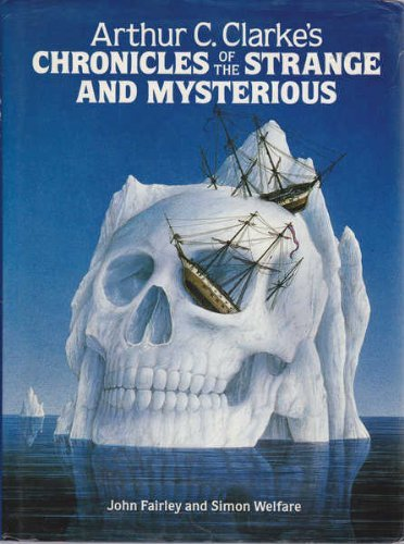 Arthur C.Clarke's Chronicles of the Strange and Mysterious by John Fairley (1987-12-07)