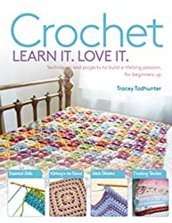 Crochet Learn It. Love It.: Techniques and Projects to Build a Lifelong Passion, for Beginners Up