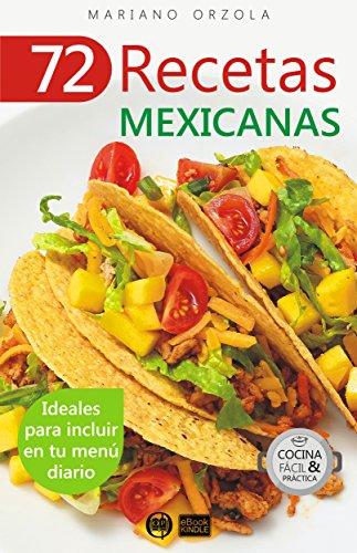 72 RECETAS MEXICANAS: Ideales para incluir en tu menú diario (Colección Cocina Fácil &