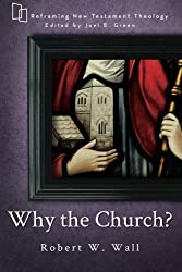 Why the Church? (Reframing New Testament Theology) by Robert W. Wall (2015-03-17)