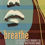 The Bluegrass Tribute To The Dave Matthews Band: Breathe