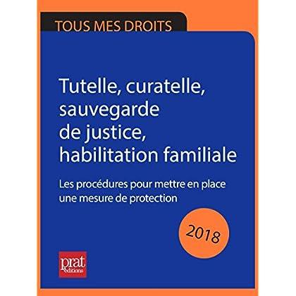 Tutelle, curatelle, sauvegarde de justice habilitation familiale 2018: Les procédures pour mettre en place une mesure de protection