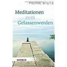 Meditationen zum Gelassenwerden (HERDER spektrum)