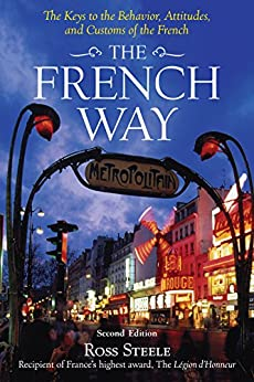 The French Way: The Truth Behind the Behavior, Attitudes, and Customs par [Steele, Ross]