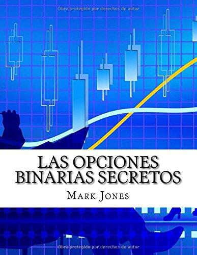 Las Opciones Binarias Secretos: Cómo usted puede hacer dinero de forma coherente en las opciones binarias sin perder un solo comercio