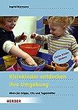 Kleinkinder entdecken ihre Umgebung: Ideen für Krippe, Kita und Tagesmütter - Ingrid Biermann