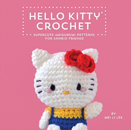 Hello Kitty Crochet: Supercute Amigurumi Patterns for Sanrio Friends -