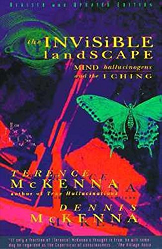 The Invisible Landscape: Mind, Hallucinogens, and the I Ching por Terence McKenna