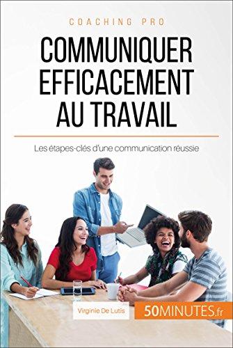 Communiquer efficacement au travail: Les étapes-clés d'une communication réussie (Coaching pro t. 36) par Virginie De Lutis