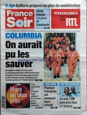 FRANCE SOIR du 27/08/2003 - 3E AGE - RAFFARIN PREPARE UN PLAN DE MOBILISATION - CORSE - ATTENTAT A LA PRISON DE CASABIANDA - COLUMBIA - ON AURAIT PU LES SAUVER - MARS AU PLUS PRES - C'EST AUJOURD'HUI QUE LA PLANETE ROUGE VOISINE LA TERRE COMME JAMAIS DEPUIS 59.618 ANS - SERIE NOIRE - POURQUOI TROIS PERES ONT MASSACRE LEURS ENFANTS - LIGUE DES CHAMPIONS - CE SOIR L'OM JOUE GROS FACE A L'AUSTRIA