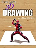 Clip: Time Lapse 3D Drawing of Deadpool [OV]