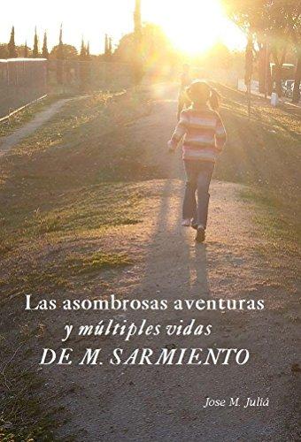 Las asombrosas aventuras y múltiples vidas de M. Sarmiento por Jose M. Juliá